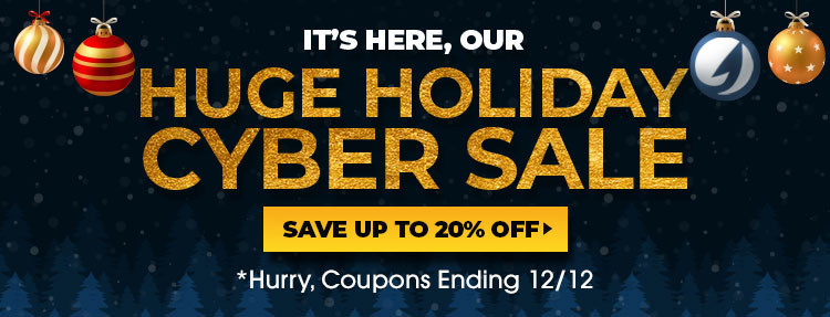 It's Here! Our Huge Holiday Cyber Sale - Save up to 20%